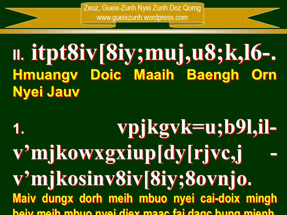 Zeuz, Gueix-Zunh Nyei Zunh Doz Qorng www.gueixzunh.wordpress.com II. itpt8iv[8iy;muj,u8;k,l6-. Hmuangv Doic Maaih Baengh Orn Nyei Jauv 1. vpjkgvk=u;b9