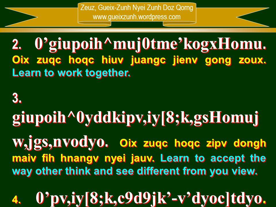 Zeuz, Gueix-Zunh Nyei Zunh Doz Qorng www.gueixzunh.wordpress.com 2. 0'giupoih^muj0tme'kogxHomu. Oix zuqc hoqc hiuv juangc jienv gong zoux. Learn to wo