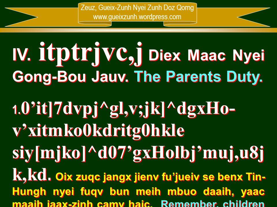 Zeuz, Gueix-Zunh Nyei Zunh Doz Qorng www.gueixzunh.wordpress.com IV. itptrjvc,j Diex Maac Nyei Gong-Bou Jauv. The Parents Duty. 1. 0'it]7dvpj^gl,v;jk]