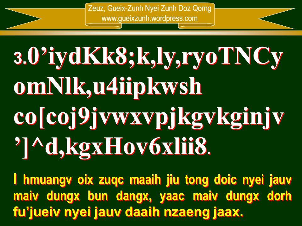 Zeuz, Gueix-Zunh Nyei Zunh Doz Qorng www.gueixzunh.wordpress.com 3. 0'iydKk8;k,ly,ryoTNCy omNlk,u4iipkwsh co[coj9jvwxvpjkgvkginjv ']^d,kgxHov6xlii8. I