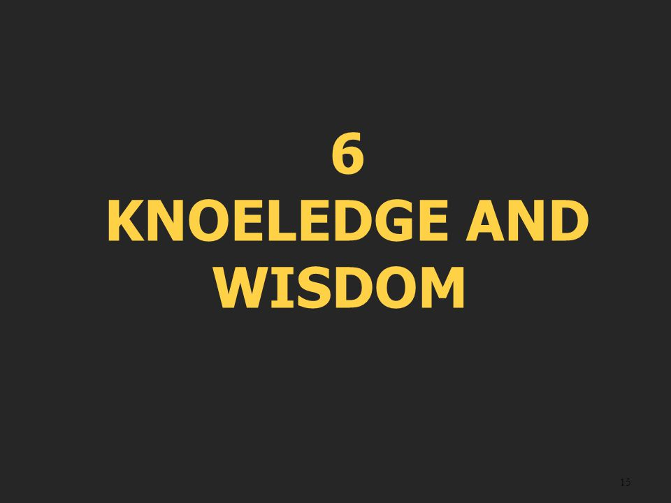 15 6 KNOELEDGE AND WISDOM