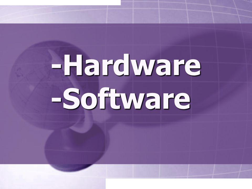 -Hardware -Software -Hardware -Software