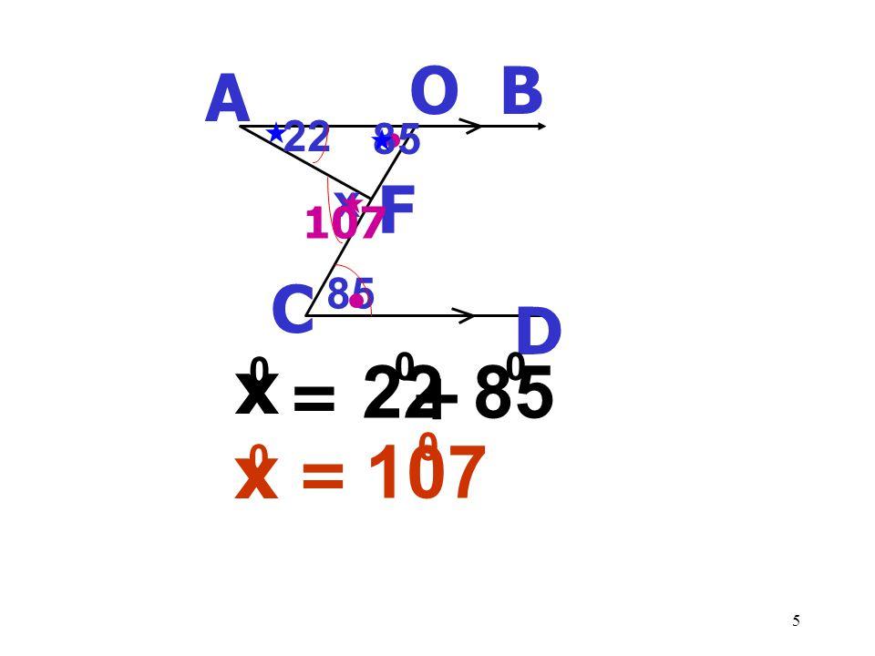 5 22 A B D C 85 x O F x = 107 0 0 x = 0 85 0 22 0 + 107