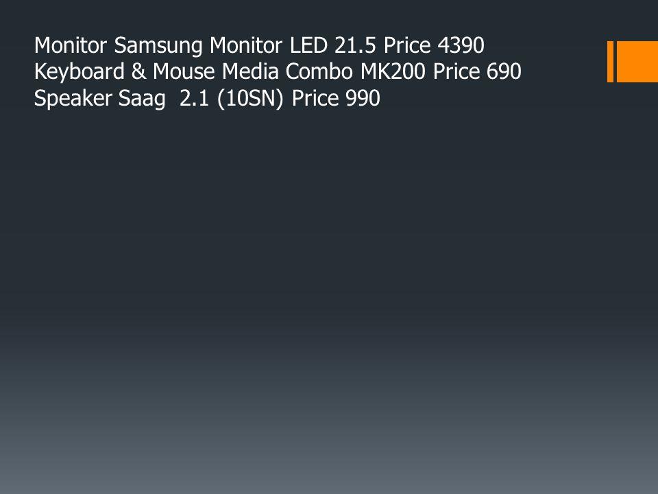 Software -OS Windows 7 Home Basic OEM (32bit 64bit) Price 2750 -Microsoft Office Home and Student 2013 Price 3399 -Antivirus Bitdefender Internet Security Price 750/3Year/1User -7zip -Adobe reader -PhotoScape -Defragment