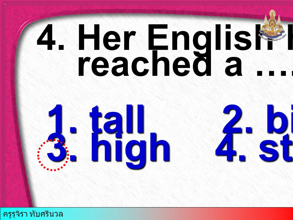 4.Her English has reached a ….. level. reached a …..