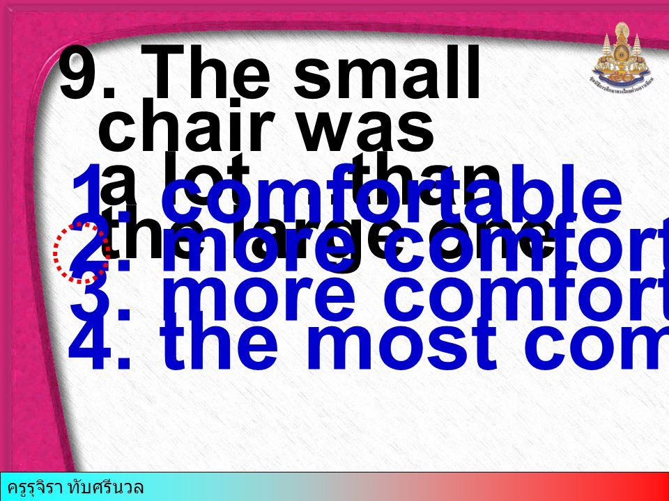 9.The small chair was a lot….than the large one a lot….than the large one 1.