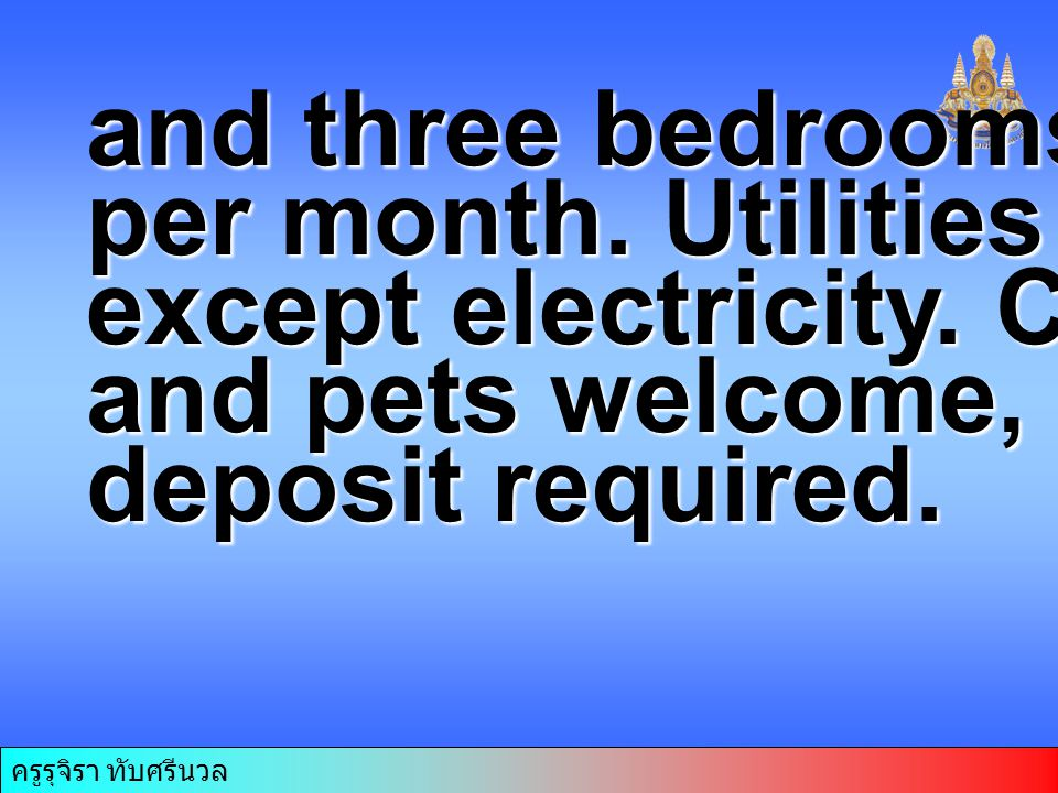 and three bedrooms at $270 per month. Utilities included except electricity. Children and pets welcome, one month's deposit required.