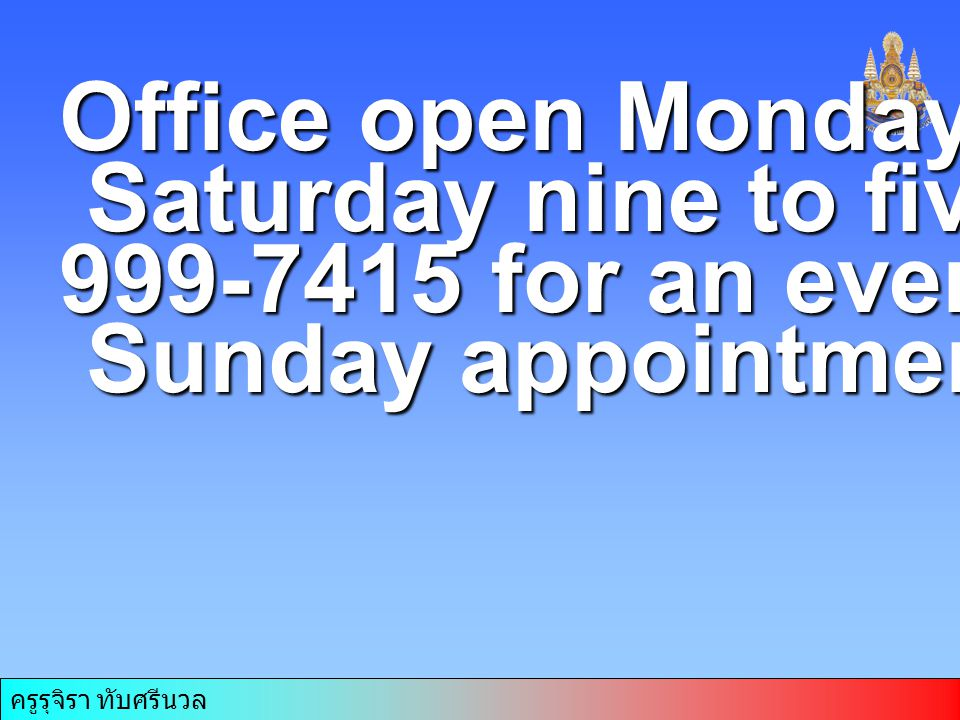 Office open Monday through Saturday nine to five.
