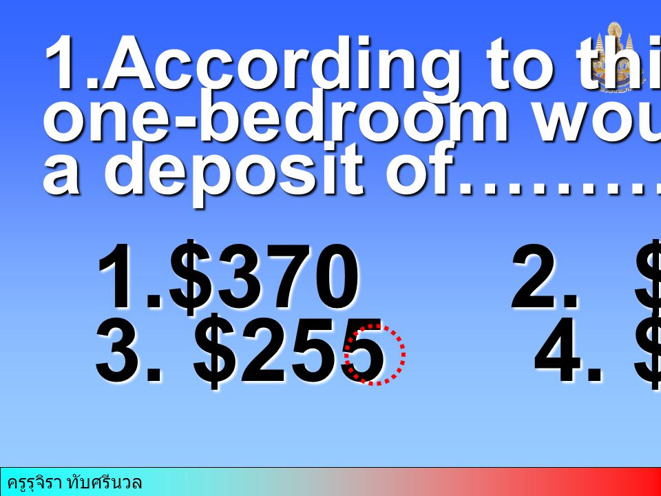 1.According to this ads, a one-bedroom would require a deposit of………… 1.$370 2.