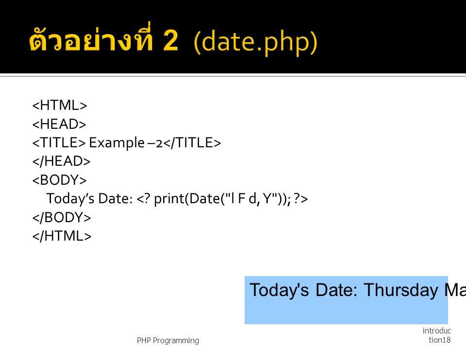 Example –2 Today's Date: PHP Programming introduc tion18 Today's Date: Thursday March 10, 2003