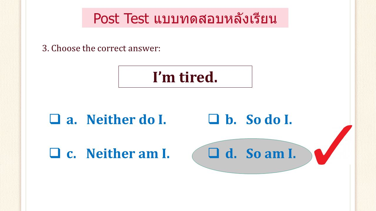  a. getting to  c. going to  b. taking to  d. going with 2. Complete the missing information : She's ……. buy a purse? Post Test แบบทดสอบหลังเรียน