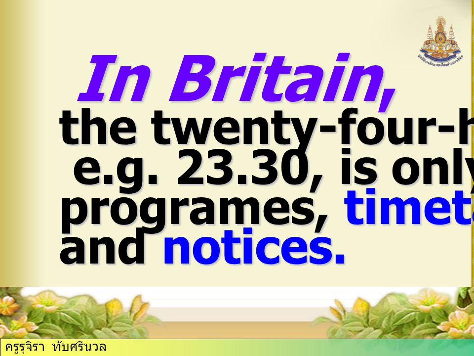 In Britain, In Britain, the twenty-four-hour clock, e.g.