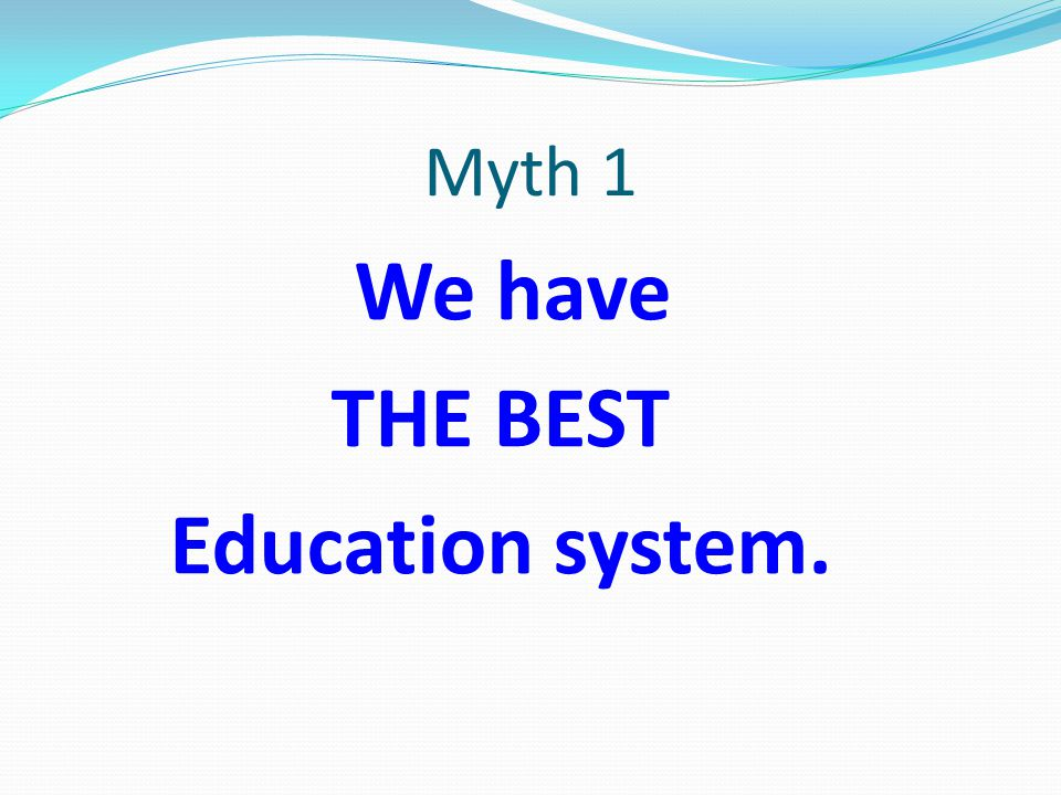 Myth 1 We have THE BEST Education system.
