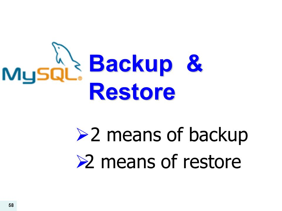 58 Backup & Restore  2 means of backup  2 means of restore