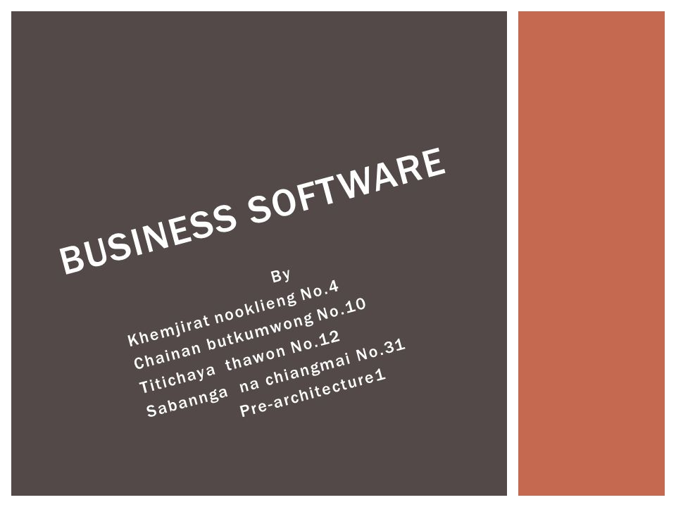 By Khemjirat nooklieng No.4 Chainan butkumwong No.10 Titichaya thawon No.12 Sabannga na chiangmai No.31 Pre-architecture1 BUSINESS SOFTWARE