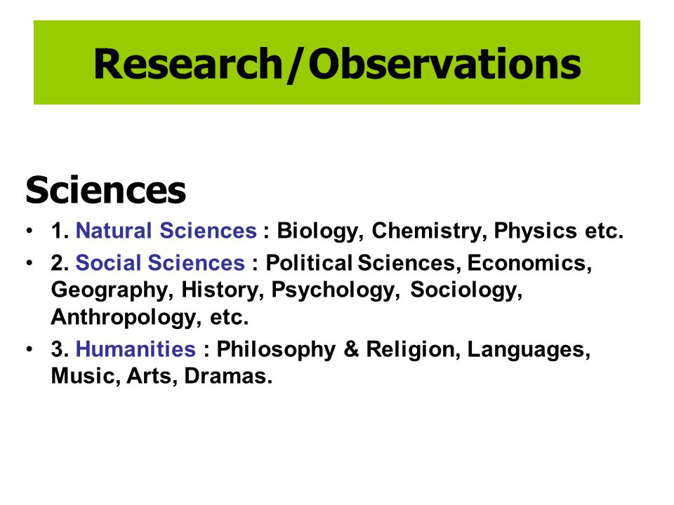 Research/Observations Sciences 1. Natural Sciences : Biology, Chemistry, Physics etc.