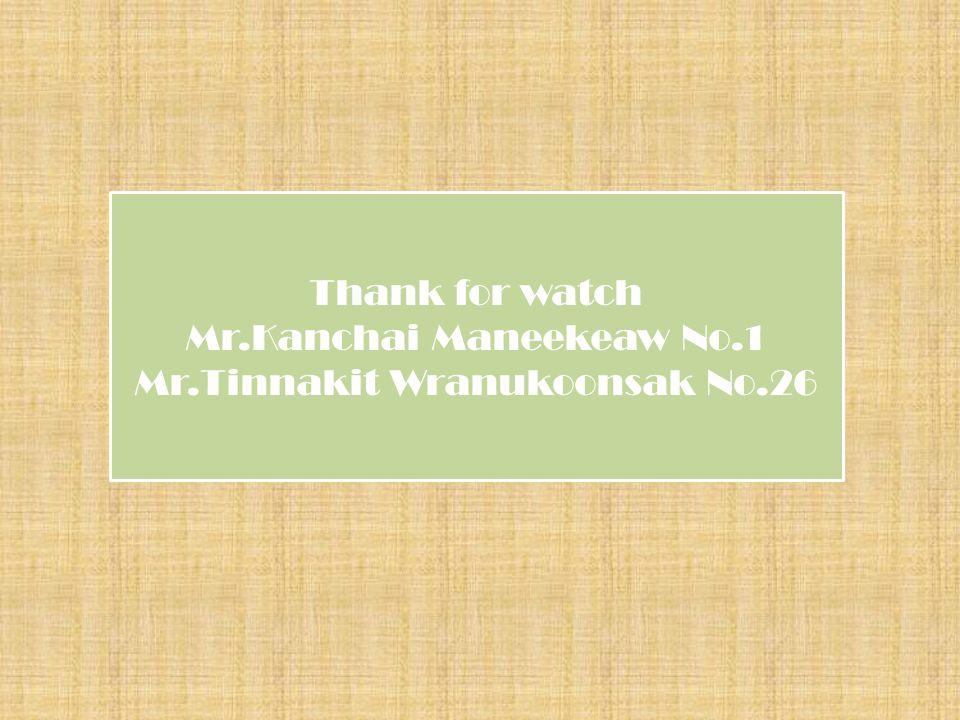 Thank for watch Mr.Kanchai Maneekeaw No.1 Mr.Tinnakit Wranukoonsak No.26