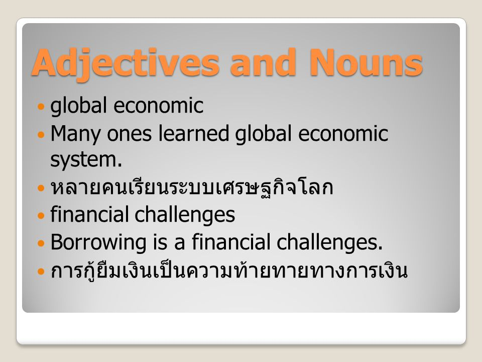 Adjectives and Nouns global economic Many ones learned global economic system.