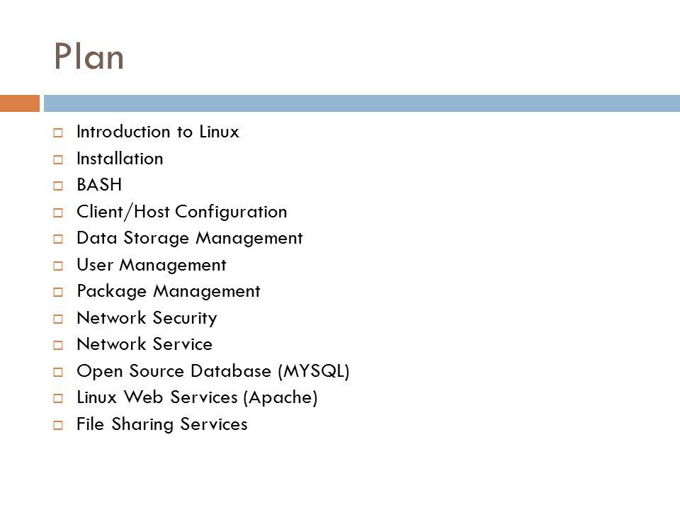 Plan  Introduction to Linux  Installation  BASH  Client/Host Configuration  Data Storage Management  User Management  Package Management  Netw