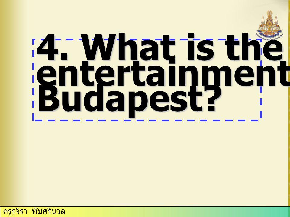 ครูรุจิรา ทับศรีนวล 4. What is the evening entertainment in Budapest