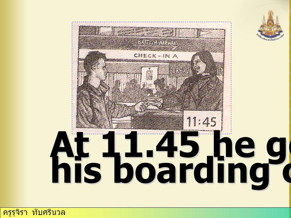 ครูรุจิรา ทับศรีนวล At 11.45 he got his boarding card.