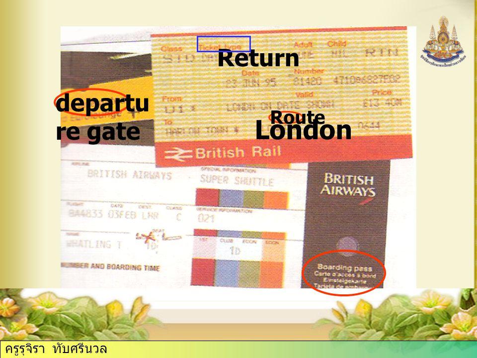 London Return Route departu re gate ครูรุจิรา ทับศรีนวล