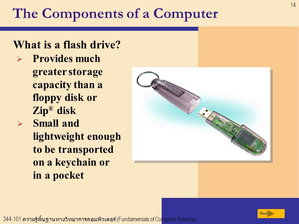 344-101 ความรู้พื้นฐานทางวิทยาการคอมพิวเตอร์ (Fundamentals of Computer Science) 14 The Components of a Computer What is a flash drive.