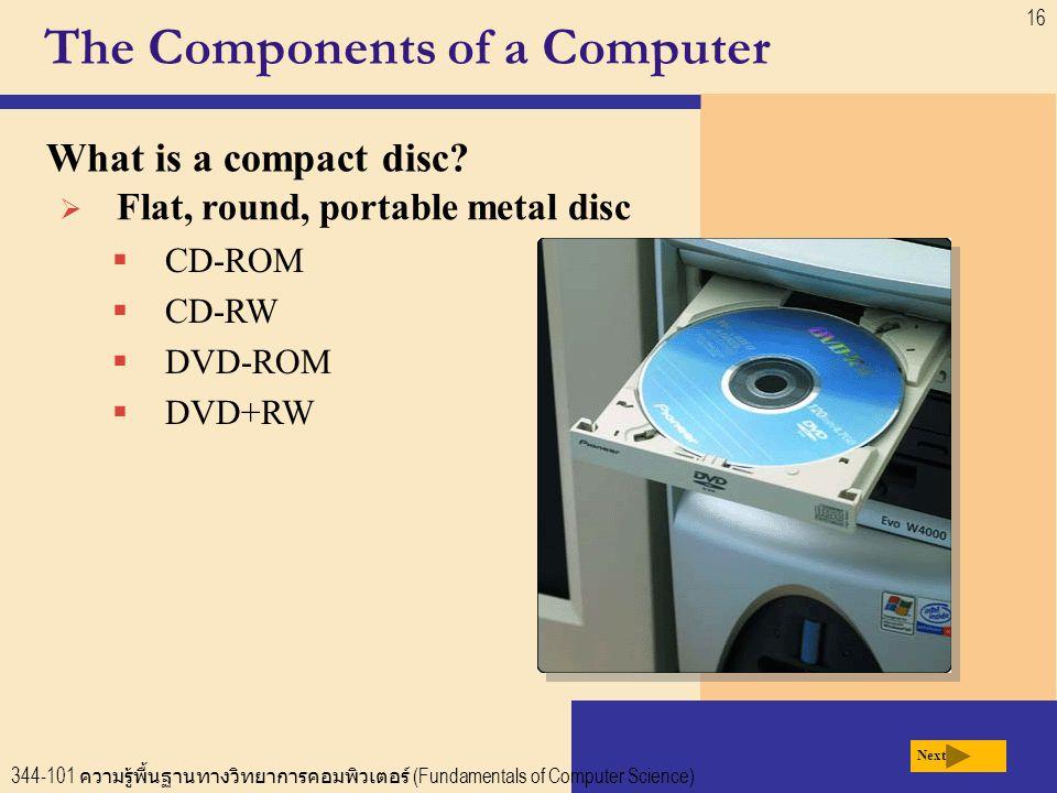 344-101 ความรู้พื้นฐานทางวิทยาการคอมพิวเตอร์ (Fundamentals of Computer Science) 16 The Components of a Computer What is a compact disc.
