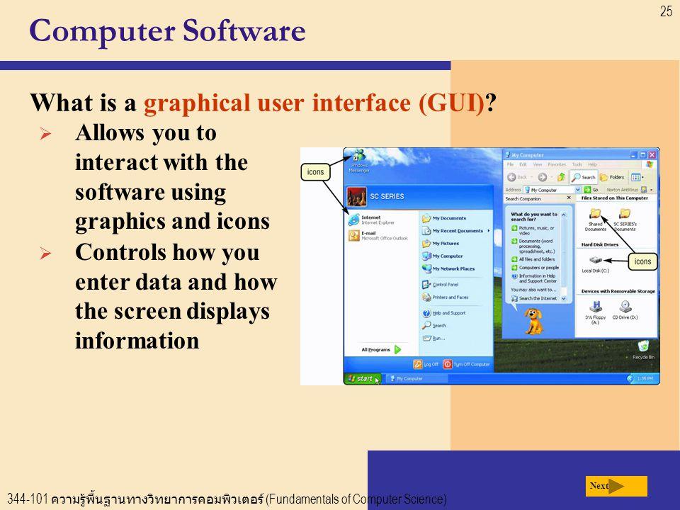 344-101 ความรู้พื้นฐานทางวิทยาการคอมพิวเตอร์ (Fundamentals of Computer Science) 25 Computer Software What is a graphical user interface (GUI).