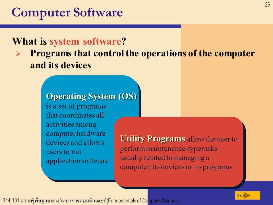 344-101 ความรู้พื้นฐานทางวิทยาการคอมพิวเตอร์ (Fundamentals of Computer Science) 26 Computer Software What is system software.