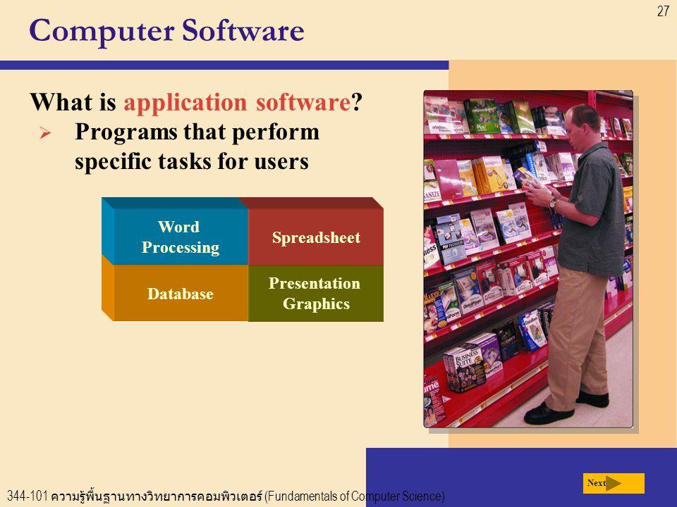 344-101 ความรู้พื้นฐานทางวิทยาการคอมพิวเตอร์ (Fundamentals of Computer Science) 27 Computer Software What is application software.