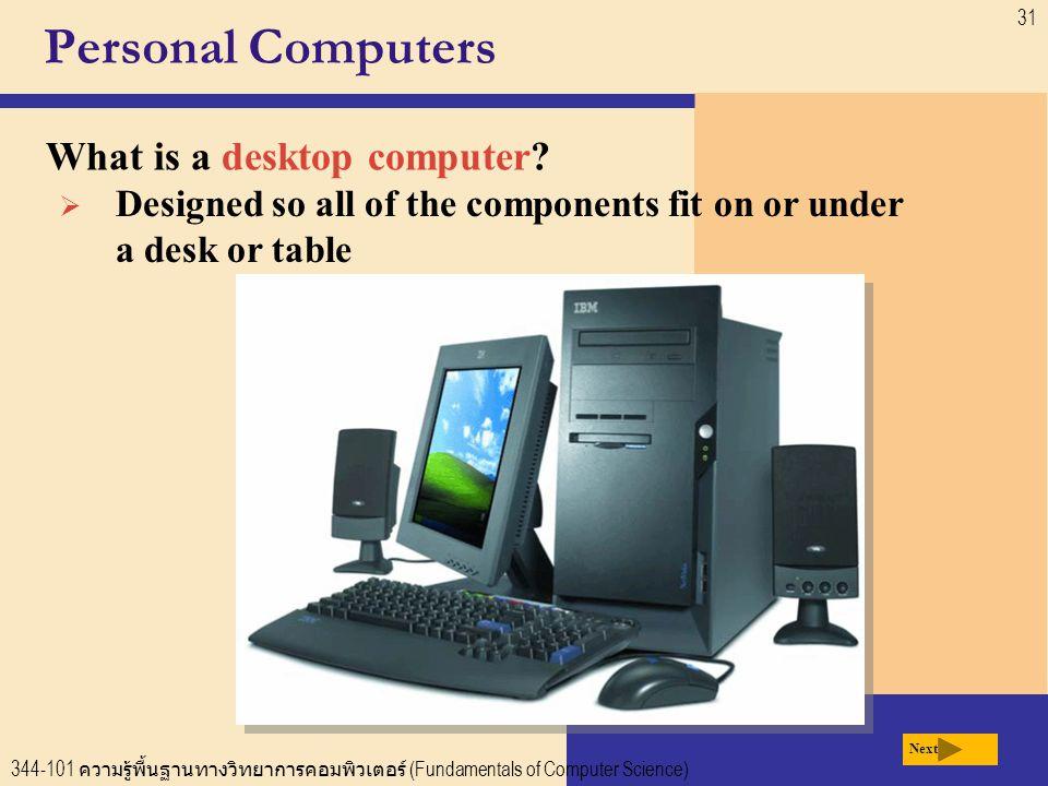 344-101 ความรู้พื้นฐานทางวิทยาการคอมพิวเตอร์ (Fundamentals of Computer Science) 31 Personal Computers What is a desktop computer.
