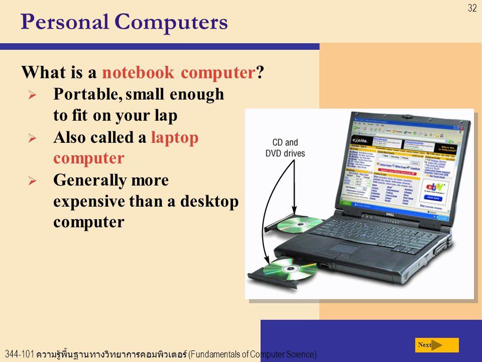 344-101 ความรู้พื้นฐานทางวิทยาการคอมพิวเตอร์ (Fundamentals of Computer Science) 32 Personal Computers What is a notebook computer.