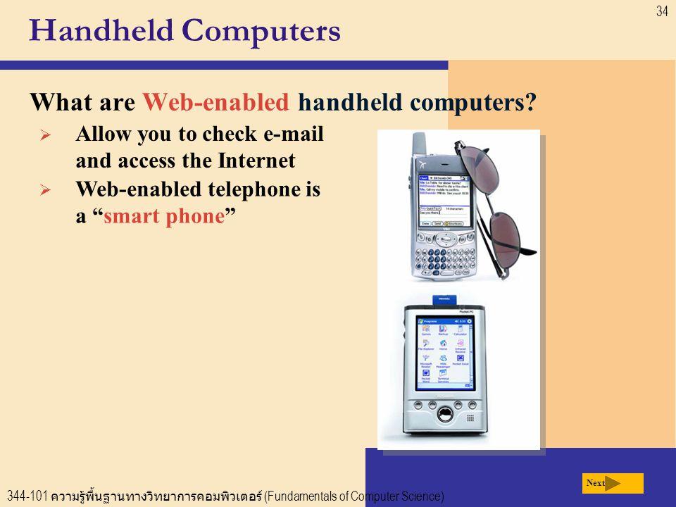 344-101 ความรู้พื้นฐานทางวิทยาการคอมพิวเตอร์ (Fundamentals of Computer Science) 34 Handheld Computers What are Web-enabled handheld computers.
