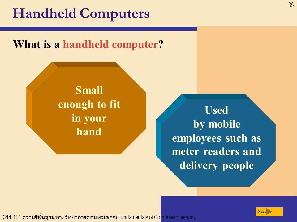 344-101 ความรู้พื้นฐานทางวิทยาการคอมพิวเตอร์ (Fundamentals of Computer Science) 35 Handheld Computers What is a handheld computer.