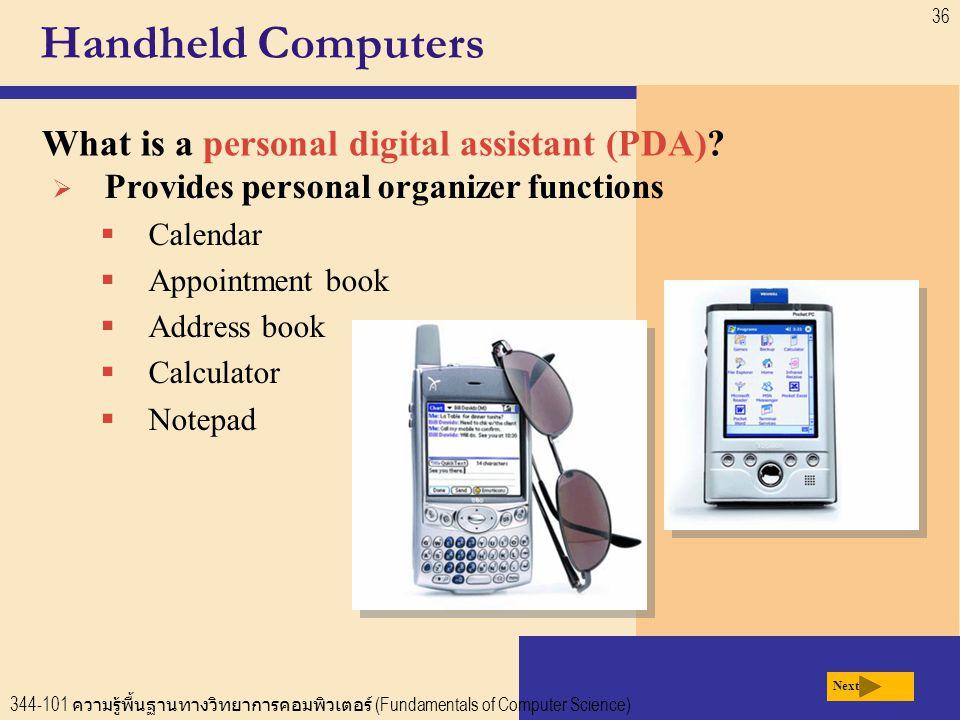 344-101 ความรู้พื้นฐานทางวิทยาการคอมพิวเตอร์ (Fundamentals of Computer Science) 36 Handheld Computers What is a personal digital assistant (PDA).