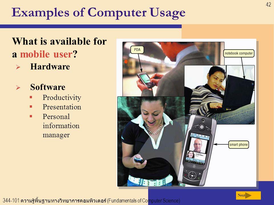 344-101 ความรู้พื้นฐานทางวิทยาการคอมพิวเตอร์ (Fundamentals of Computer Science) 42  Hardware Examples of Computer Usage What is available for a mobile user.