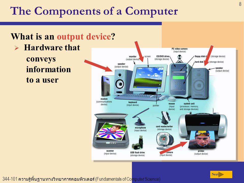 344-101 ความรู้พื้นฐานทางวิทยาการคอมพิวเตอร์ (Fundamentals of Computer Science) 8 The Components of a Computer What is an output device.