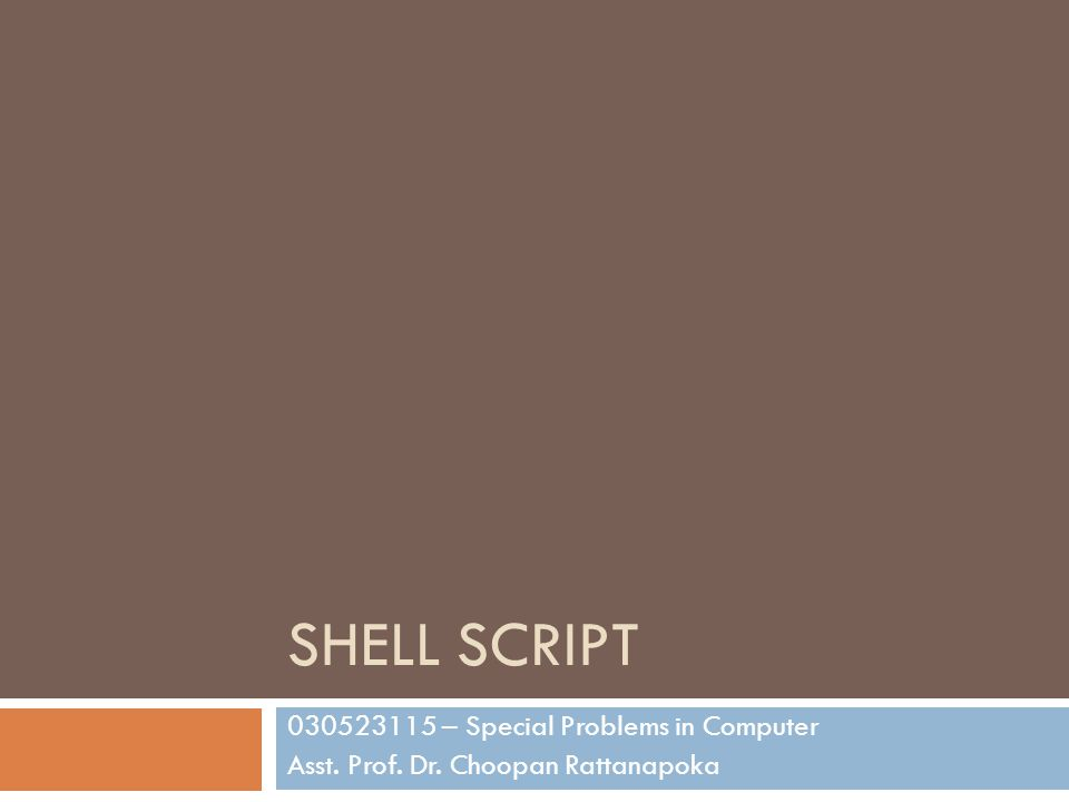 Introduction to Shell Script  คำสั่งต่างๆ ที่พิมพ์บน Shell ใน Linux นั้นสามารถจะ นำหลายๆคำสั่งมาทำงานต่อเนื่องกันได้ โดยการ เขียนโปรแกรมที่เรียกว่า Shell Script  ซึ่งการทำงานบางอย่างอาจจะมีการเรียกใช้งาน หลายคำสั่ง shell script จะช่วยลดเวลาเหล่านั้นด้วย การรวมคำสั่งและเรียกใช้งานเพียงคำสั่งเดียว  Shell script เหมือนกับการเขียนโปรแกรมทั่วไป คือ มี การรับค่าได้ และในตัวคำสั่งจะมีการทำเงื่อนไข และ การทำซ้ำ  สำหรับ BASH ถ้าจะทำ shell script บรรทัดแรกจะต้อง ชี้ตำแหน่งที่อยู่ของ bash ถ้าที่อยู่ได้ด้วยคำสั่ง which bash  ถ้า bash อยู่ที่ /bin/bash บรรทัดแรกของ shell script จะใส่  #!/bin/bash
