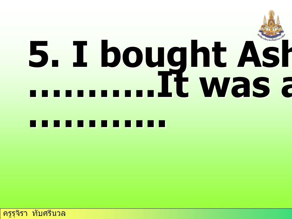 ครูรุจิรา ทับศรีนวล 5. I bought Ashley a… ………..It was a tennis ………...