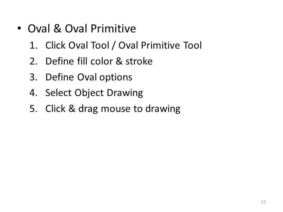 Oval & Oval Primitive 1.Click Oval Tool / Oval Primitive Tool 2.Define fill color & stroke 3.Define Oval options 4.Select Object Drawing 5.Click & dra