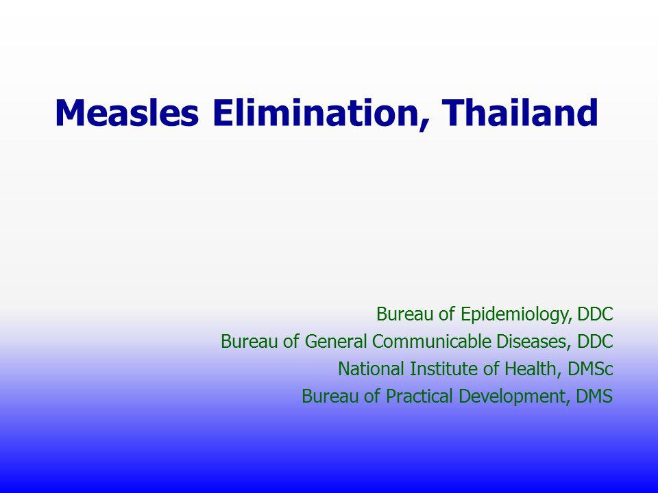 Measles Elimination, Thailand Bureau of Epidemiology, DDC Bureau of General Communicable Diseases, DDC National Institute of Health, DMSc Bureau of Practical Development, DMS