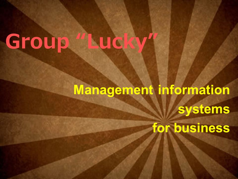 Group Lucky Management information systems for business