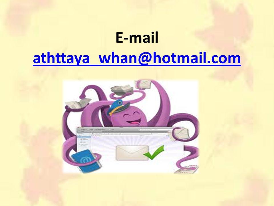 E-mail athttaya_whan@hotmail.com athttaya_whan@hotmail.com