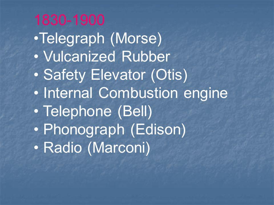 1830-1900 Telegraph (Morse) Vulcanized Rubber Safety Elevator (Otis) Internal Combustion engine Telephone (Bell) Phonograph (Edison) Radio (Marconi)