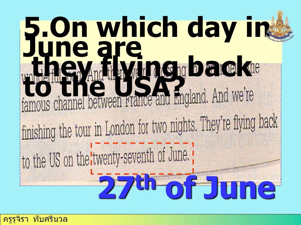 ครูรุจิรา ทับศรีนวล 5.On which day in June are they flying back to the USA.