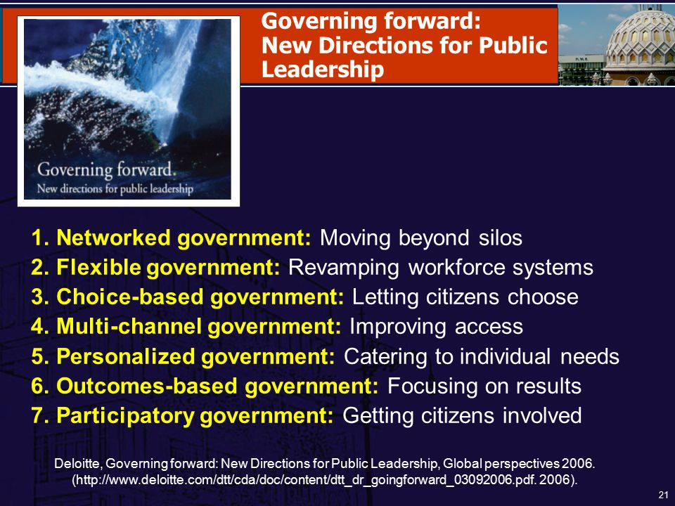 21 1.Networked government: Moving beyond silos 2.Flexible government: Revamping workforce systems 3.Choice-based government: Letting citizens choose 4