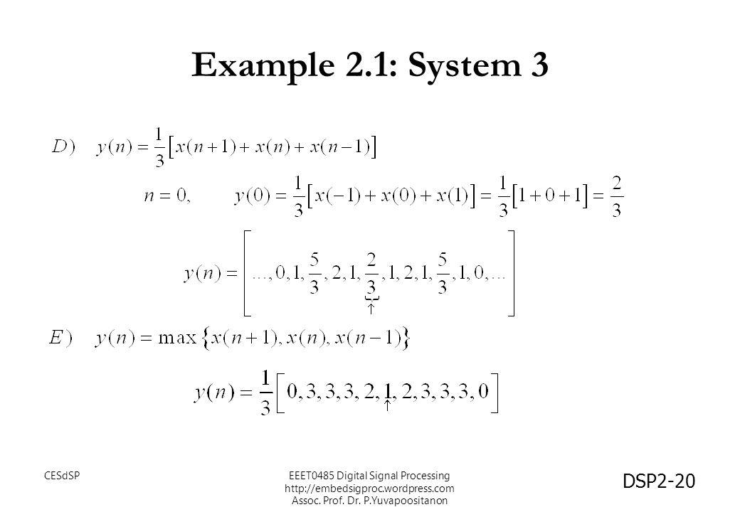 DSP2-20 Example 2.1: System 3 EEET0485 Digital Signal Processing http://embedsigproc.wordpress.com Assoc. Prof. Dr. P.Yuvapoositanon CESdSP