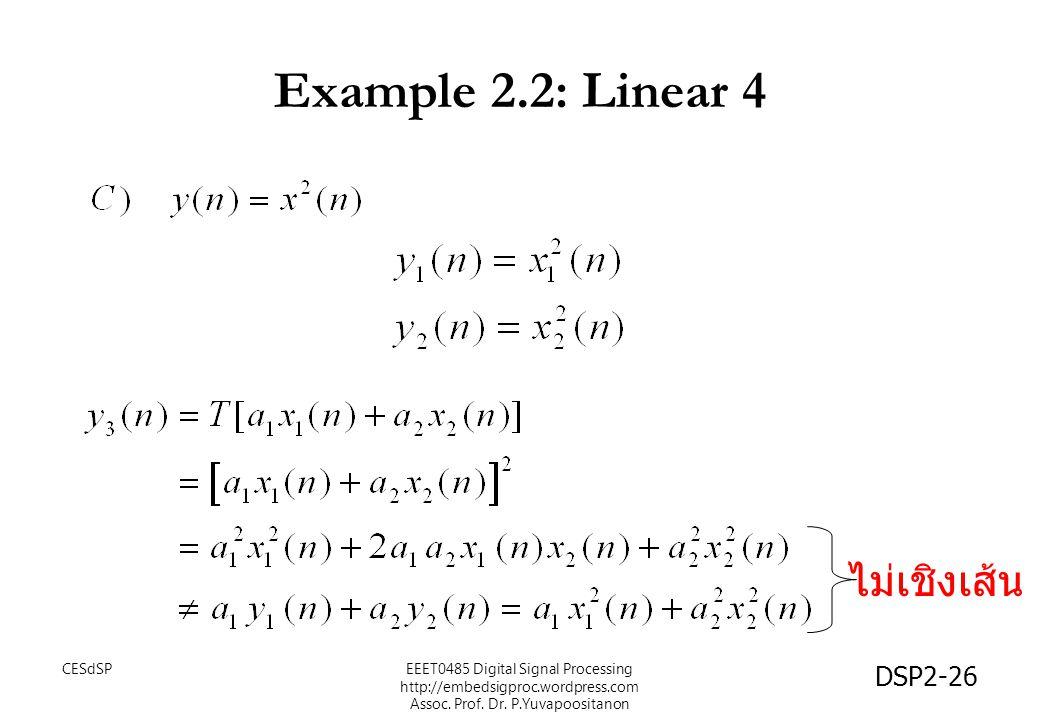 DSP2-26 Example 2.2: Linear 4 ไม่เชิงเส้น EEET0485 Digital Signal Processing http://embedsigproc.wordpress.com Assoc. Prof. Dr. P.Yuvapoositanon CESdS
