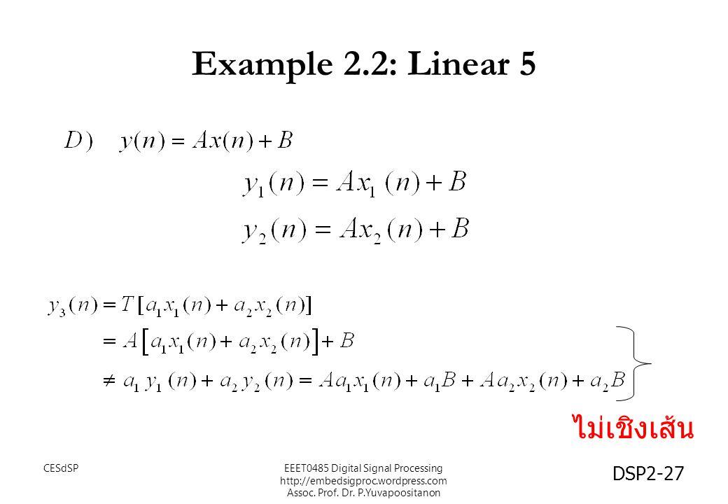 DSP2-27 Example 2.2: Linear 5 ไม่เชิงเส้น EEET0485 Digital Signal Processing http://embedsigproc.wordpress.com Assoc. Prof. Dr. P.Yuvapoositanon CESdS